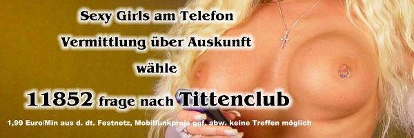 Telefonsex ohne 0900 Nummer, Vermittlung �ber Auskunft, Tittenclub